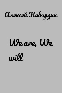 We are, We will